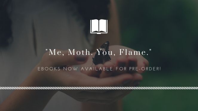 _Me, Moth. You, Flame._